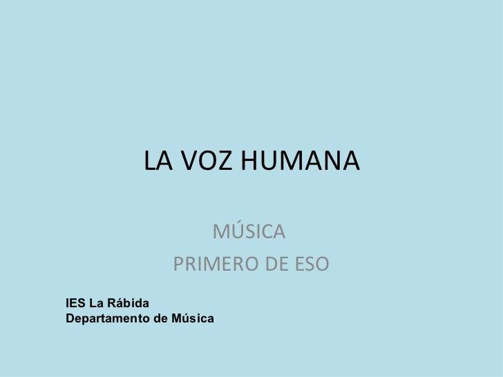 LA VOZ HUMANA MÚSICA  PRIMERO DE ESO IES La Rábida Departamento de Música