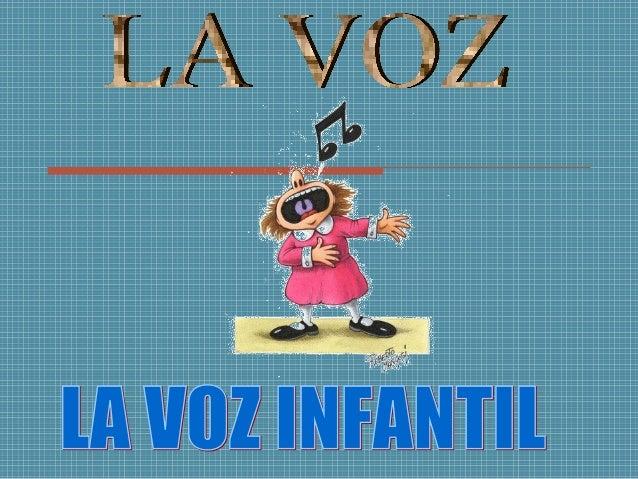 LA VOZ INFANTIL LA VOZ EN LAS ETAPAS EDUCATIVAS LA FONACIÓN, LA MUDA DE VOZ El OÍDO, EL CUERPO LA VOZ Y EL CANTO. EDUCACIÓ...