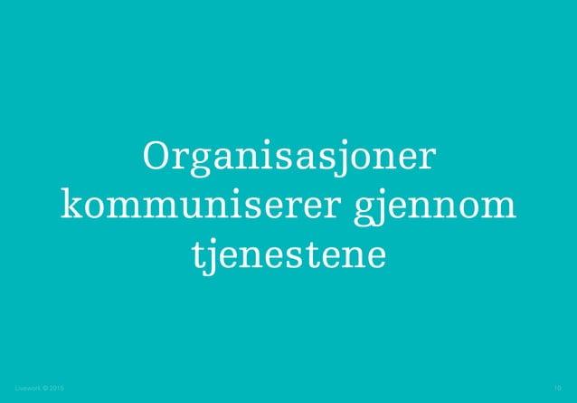 Livework © 2015 10 Organisasjoner kommuniserer gjennom tjenestene