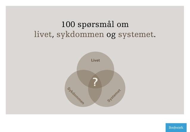 100 spørsmål om livet, sykdommen og systemet. Livet ? 6