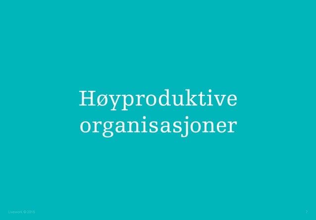 Livework © 2015 7 Høyproduktive organisasjoner