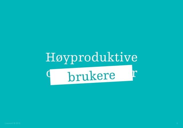 Livework © 2015 8 Høyproduktive organisasjonerbrukere