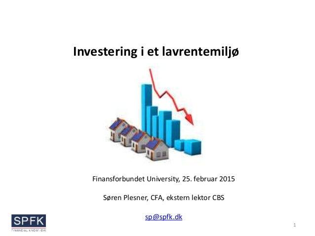 Investering i et lavrentemiljø 1 Finansforbundet University, 25. februar 2015 Søren Plesner, CFA, ekstern lektor CBS sp@sp...