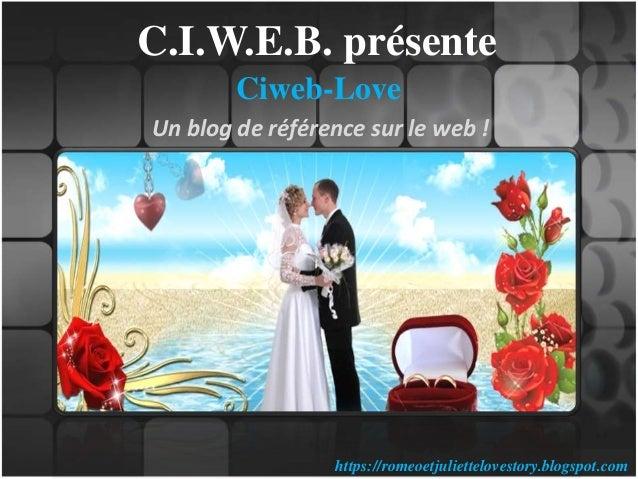 C.I.W.E.B. présente Ciweb-Love Un blog de référence sur le web ! https://romeoetjuliettelovestory.blogspot.com