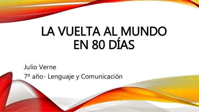 LA VUELTA AL MUNDO EN 80 DÍAS Julio Verne 7º año- Lenguaje y Comunicación