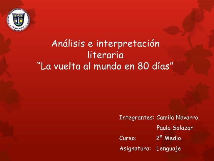 """Análisis e interpretación            literaria""""La vuelta al mundo en 80 días""""                  Integrantes: Camila Navarro..."""