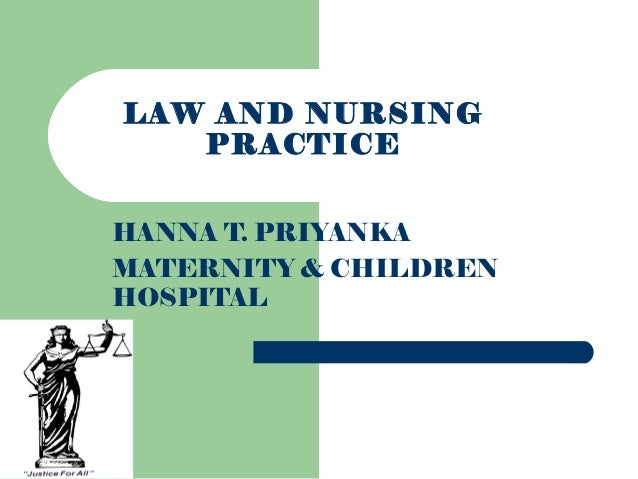 LAW AND NURSINGPRACTICEHANNA T. PRIYANKAMATERNITY & CHILDRENHOSPITAL
