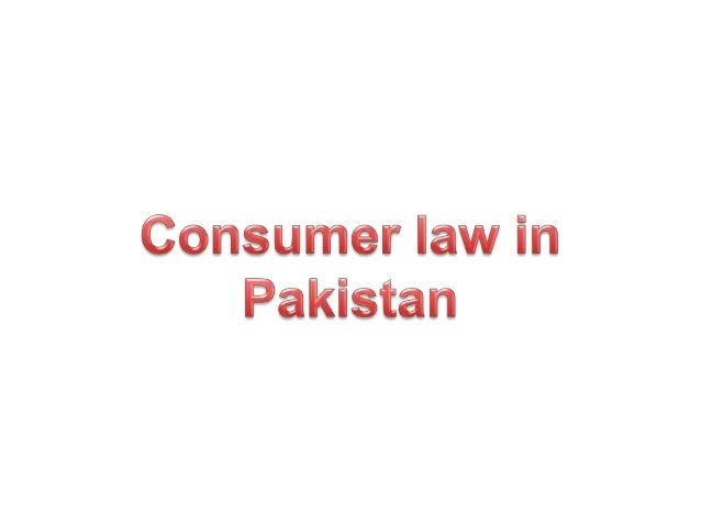 Consumer law in Pakistan Consumer law is the branch of law which is concerned with the rights and interests of consumers. ...