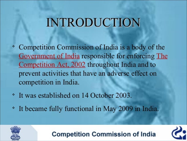 competition act in india Since attaining independence in 1947,india, for the better part of half a century thereafter, adopted and followed policies comprising what are known as command-and-control laws.