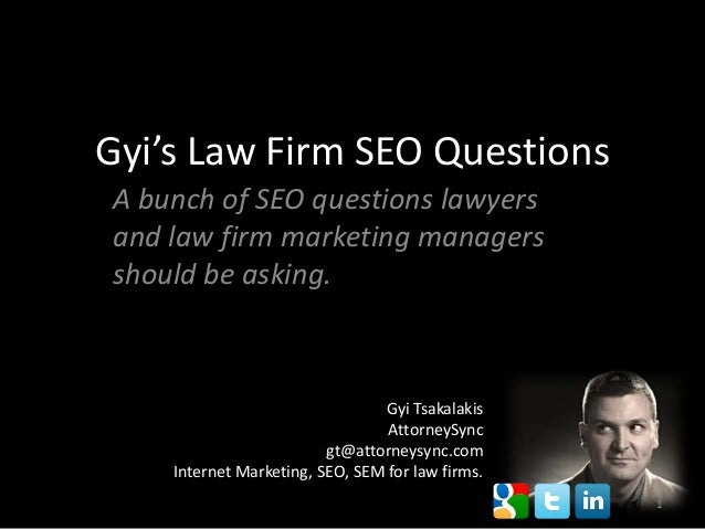 Gyi's Law Firm SEO QuestionsA bunch of SEO questions lawyersand law firm marketing managersshould be asking.              ...