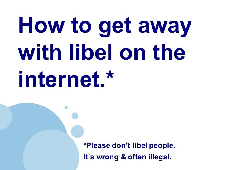 How to get away with libel on the internet.*   *Please don't libel people.  It's wrong & often illegal.