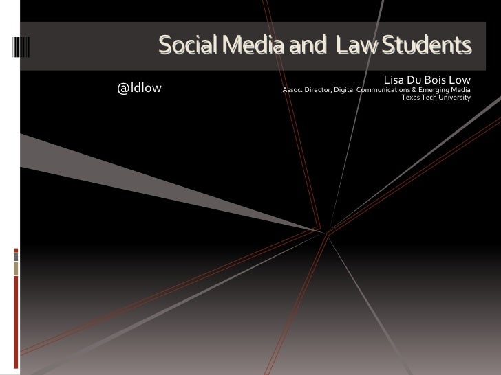 Social Media and  Law Students<br />Lisa Du Bois Low<br />Assoc. Director, Digital Communications & Emerging Media<br />Te...