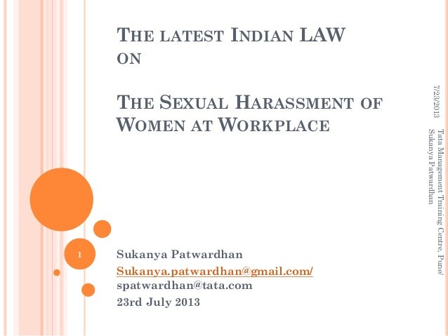 THE LATEST INDIAN LAW ON THE SEXUAL HARASSMENT OF WOMEN AT WORKPLACE Sukanya Patwardhan Sukanya.patwardhan@gmail.com/ spat...