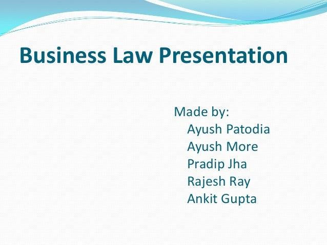 Business Law PresentationMade by:Ayush PatodiaAyush MorePradip JhaRajesh RayAnkit Gupta