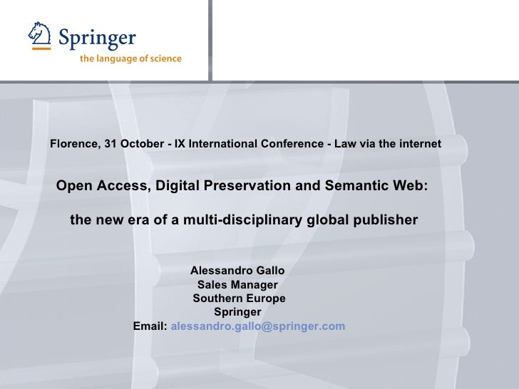 Alessandro Gallo  Sales Manager  Southern Europe Springer  Email:  [email_address]   Florence, 31 October - IX Interna...