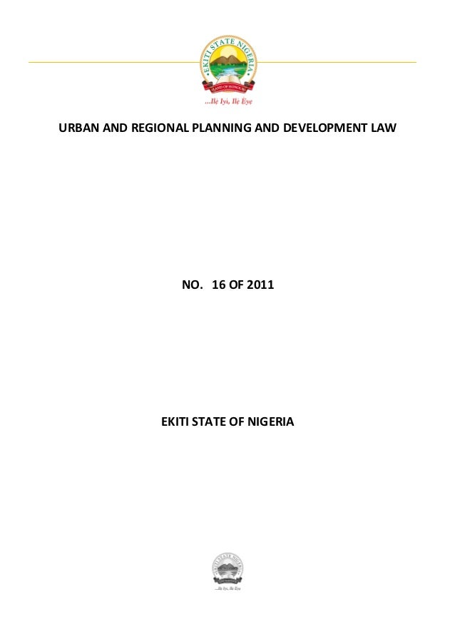 URBAN AND REGIONAL PLANNING AND DEVELOPMENT LAW                 NO. 16 OF 2011              EKITI STATE OF NIGERIA