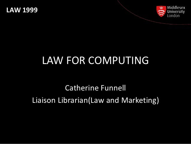LAW 1999           LAW FOR COMPUTING                Catherine Funnell      Liaison Librarian(Law and Marketing)