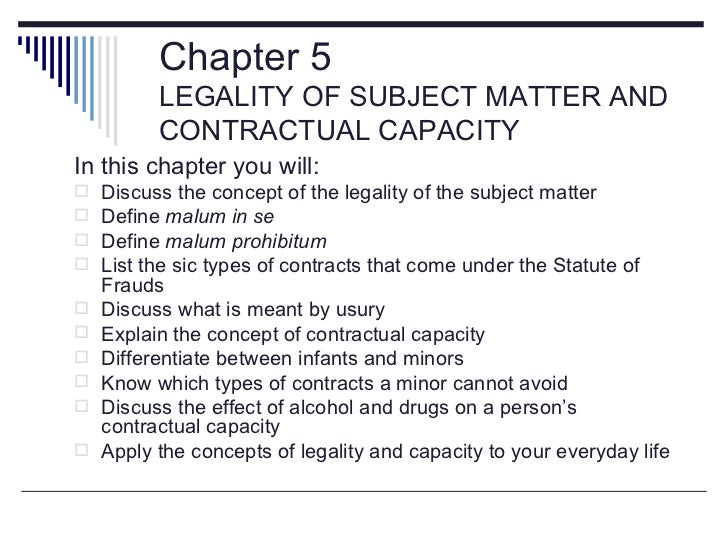 Chapter 5          LEGALITY OF SUBJECT MATTER AND          CONTRACTUAL CAPACITYIn this chapter you will:   Discuss the co...