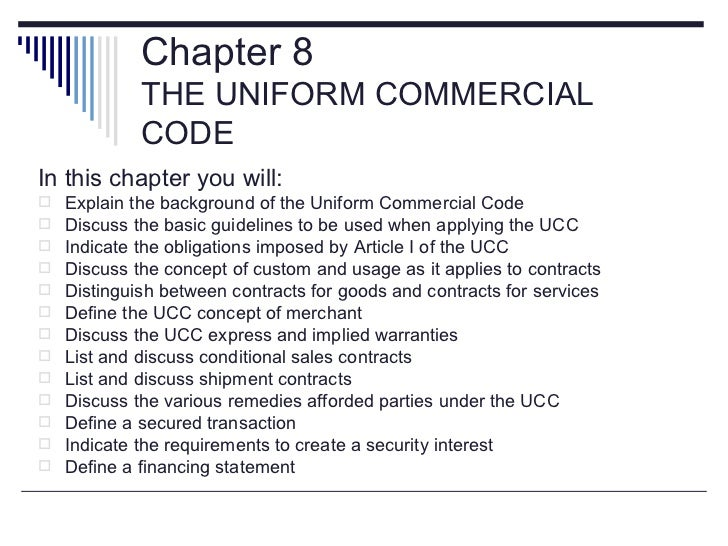 Chapter 8             THE UNIFORM COMMERCIAL             CODEIn this chapter you will:   Explain the background of the Un...