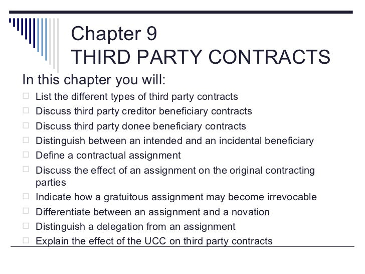 Chapter 9           THIRD PARTY CONTRACTSIn this chapter you will: List the different types of third party contracts Dis...