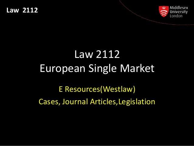 Law 2112                 Law 2112           European Single Market                E Resources(Westlaw)           Cases, Jo...