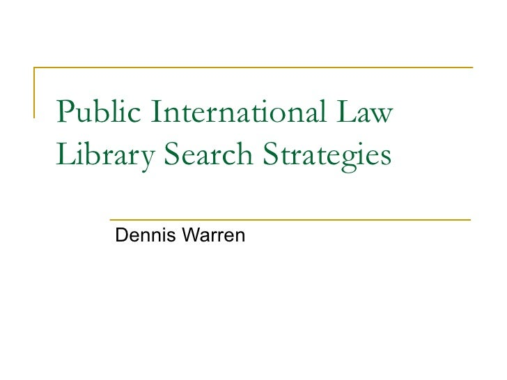 Public International LawLibrary Search Strategies    Dennis Warren