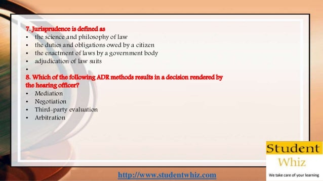 http://www.studentwhiz.com 7. Jurisprudence is defined as • the science and philosophy of law • the duties and obligations...