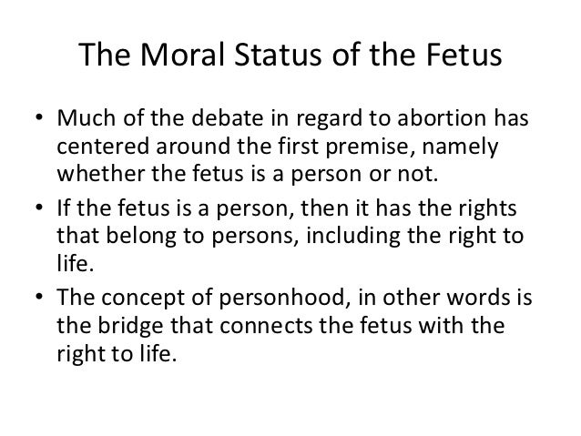 on the moral and legal status of abortion thesis A defense of abortion is a moral philosophy paper by judith jarvis thomson first published in 1971 warren, m on the moral and legal status of abortion.
