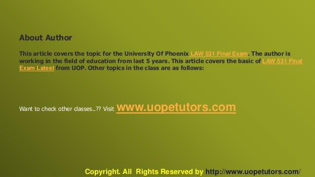 law 531 final exam latest uop We specialize in providing you instant exam help to score the marks you have always dreamed get online help for the uop business law 531 week 6 final exam.