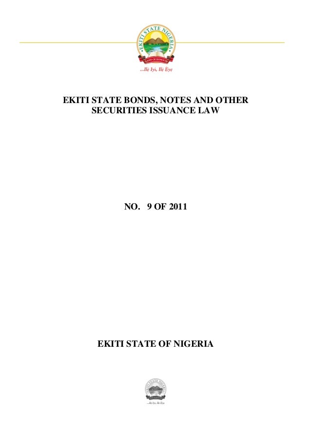 EKITI STATE BONDS, NOTES AND OTHER      SECURITIES ISSUANCE LAW           NO. 9 OF 2011      EKITI STATE OF NIGERIA