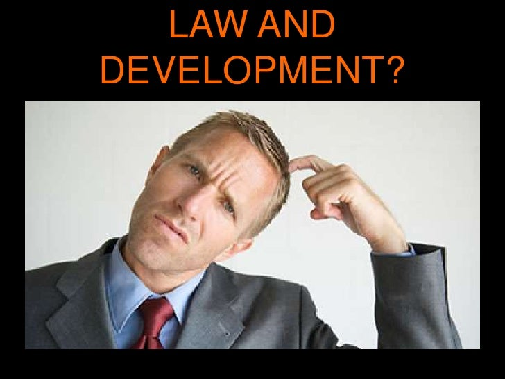 LAW AND DEVELOPMENT?<br />