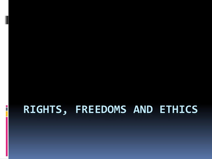 RIGHTS, FREEDOMS AND ETHICS