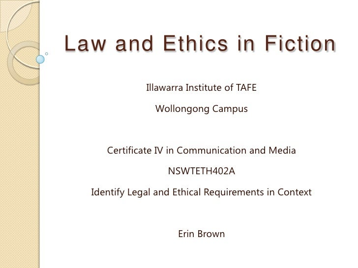 Law and Ethics in Fiction<br />Illawarra Institute of TAFE<br />Wollongong Campus<br />Certificate IV in Communication and...