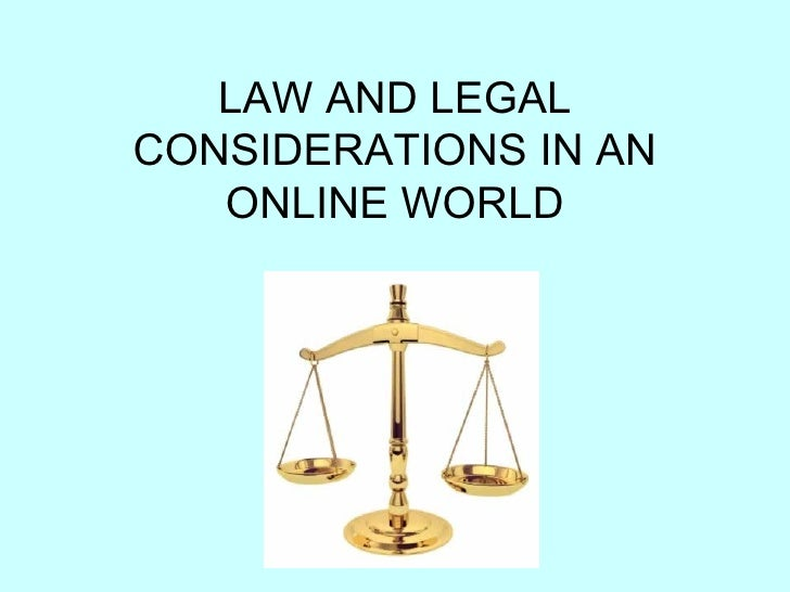 LAW AND LEGAL CONSIDERATIONS IN AN ONLINE WORLD