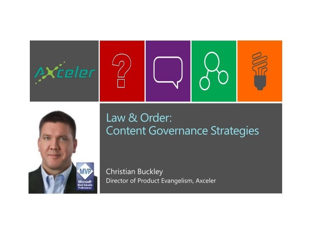 Law & Order:Content Governance Strategies       Christian Buckley, Axceler            cbuck@axceler.com             @buckl...