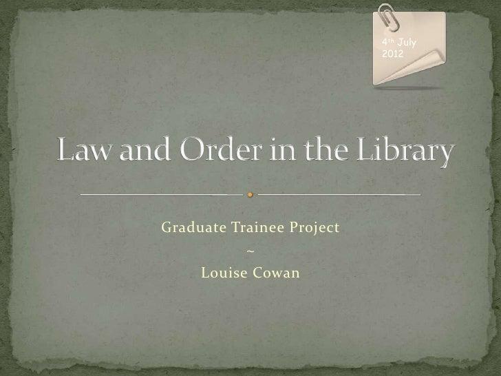 4th July                           2012Graduate Trainee Project           ~     Louise Cowan