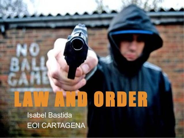 LAW AND ORDER Isabel Bastida EOI CARTAGENA
