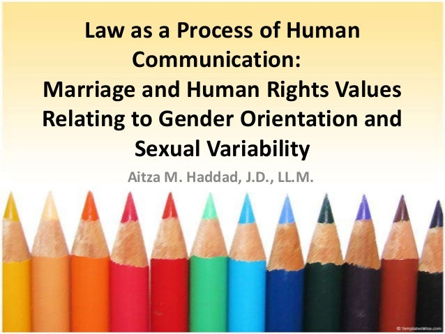 Law as a Process of Human         Communication:Marriage and Human Rights ValuesRelating to Gender Orientation and        ...