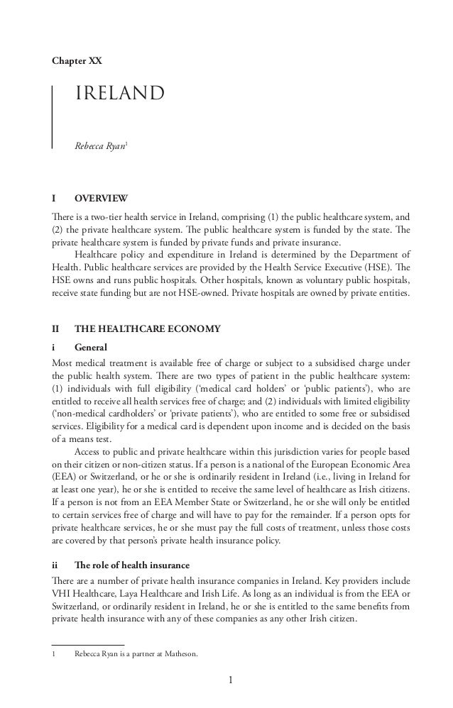 1 Chapter XX IRELAND Rebecca Ryan1 I	OVERVIEW There is a two-tier health service in Ireland, comprising (1) the public hea...