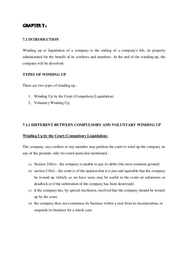 CHAPTER 7 :  7.1 INTRODUCTION Winding up or liquidation of a company is the ending of a company's life, its property admin...