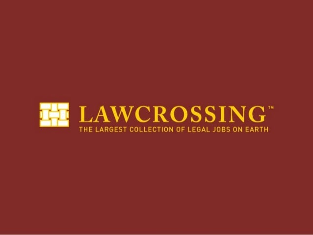 What is LawCrossing? For every legal professional: •Attorneys •Partners •Law Students •Paralegals •Legal Staff LawCrossing...