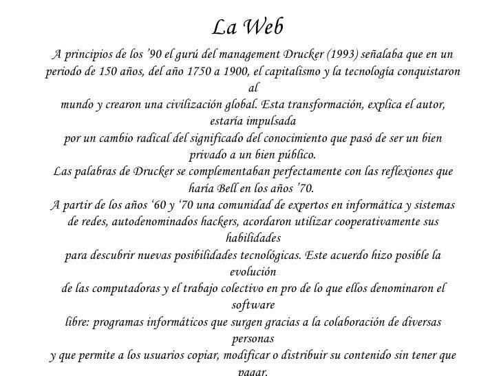 La Web A principios de los '90 el gurú del  management  Drucker (1993) señalaba que en un periodo de 150 años, del año 175...