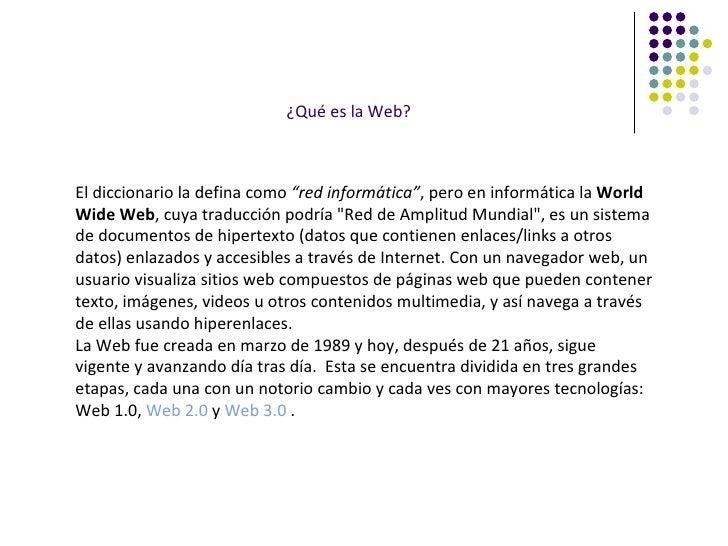 """¿Qué es la Web? El diccionario la defina como  """"red informática"""" , pero en informática la  World Wide Web , cuya traducció..."""