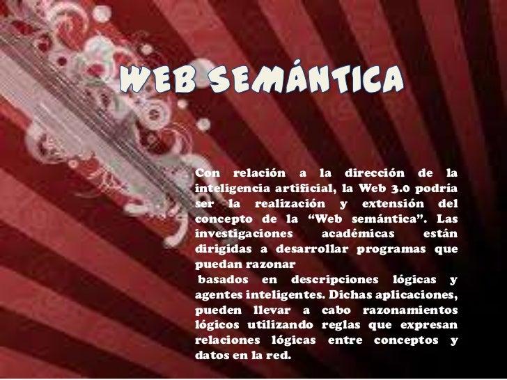 Este término motiva apensar qué será ese tipo deWeb, por ahora algunosseñalan que el resultadode Web 3D+ Web 3.0 (websemán...