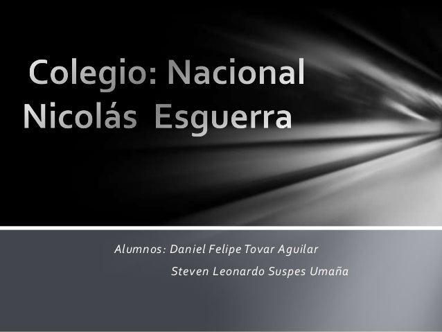 Alumnos: Daniel Felipe Tovar Aguilar Steven Leonardo Suspes Umaña
