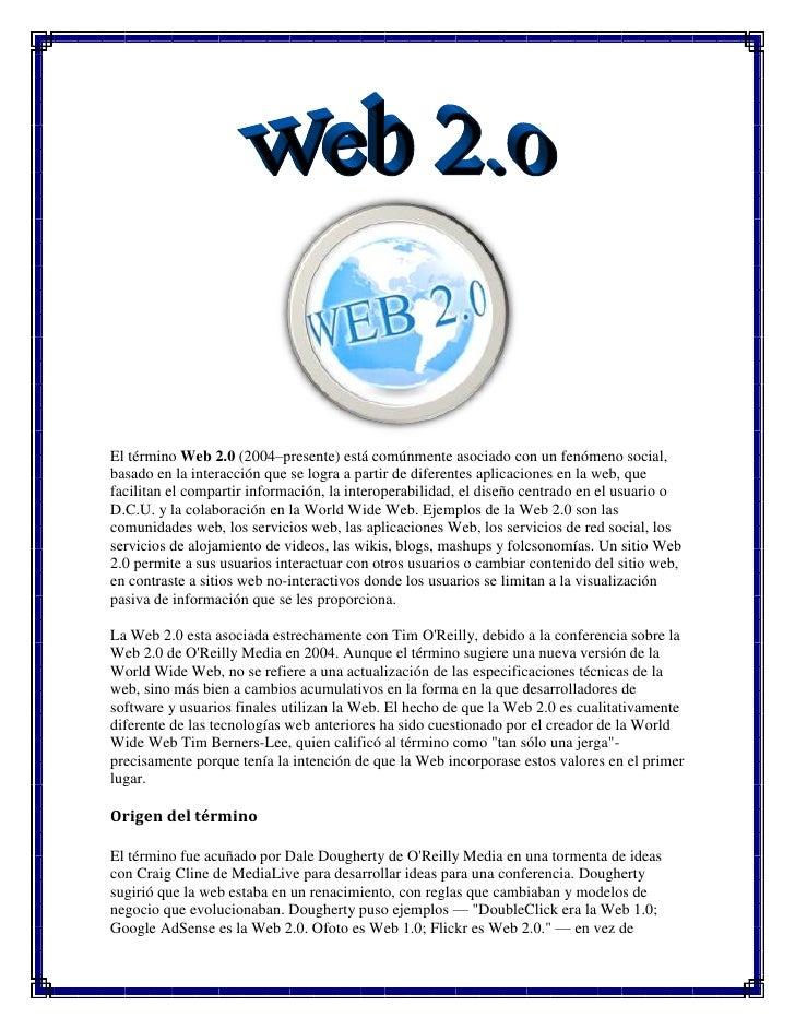 El término Web 2.0 (2004–presente) está comúnmente asociado con un fenómeno social, basado en la interacción que se logra ...
