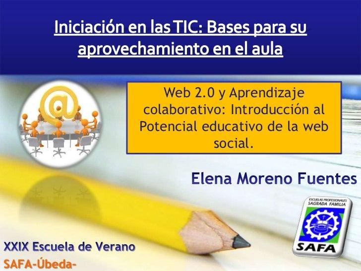 Iniciación en las TIC: Bases para su aprovechamiento en el aula<br />Web 2.0 y Aprendizaje colaborativo: Introducción al P...