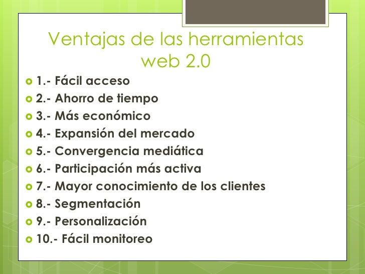 Ventajas de las herramientas              web 2.0 1.- Fácil acceso 2.- Ahorro de tiempo 3.- Más económico 4.- Expansió...