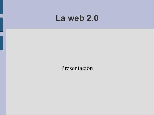 La web 2.0 Presentación