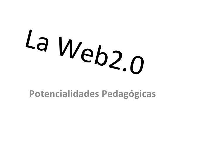 La Web2.0 Potencialidades Pedagógicas